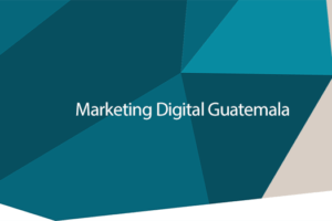 Marketing Digital en Guatemala